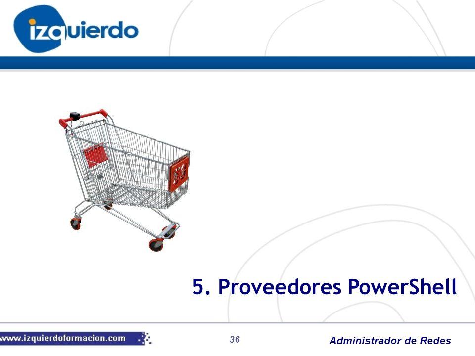 Administrador de Redes 36 5. Proveedores PowerShell