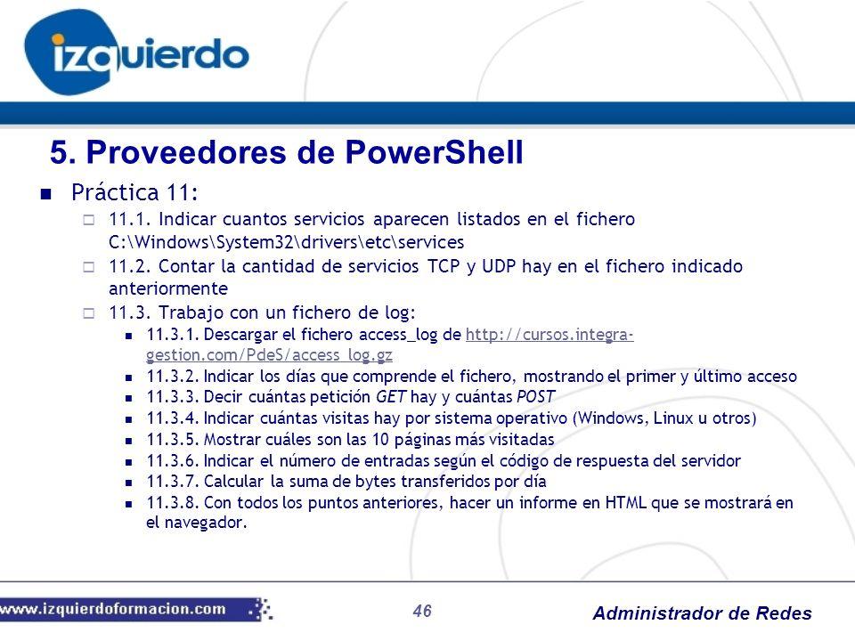 Administrador de Redes 46 Práctica 11: 11.1. Indicar cuantos servicios aparecen listados en el fichero C:\Windows\System32\drivers\etc\services 11.2.