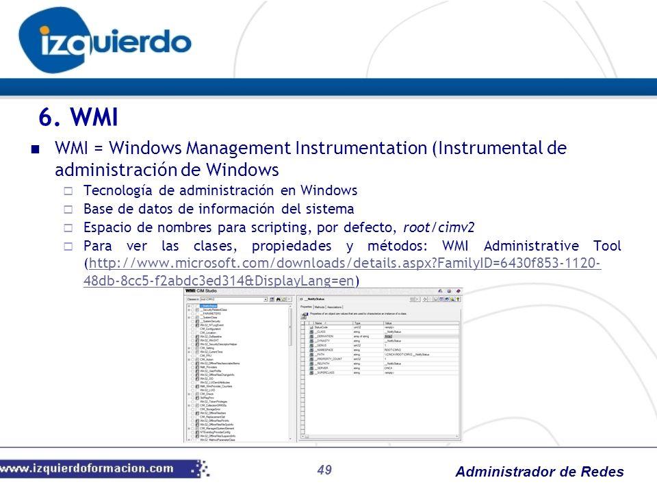 Administrador de Redes 49 WMI = Windows Management Instrumentation (Instrumental de administración de Windows Tecnología de administración en Windows