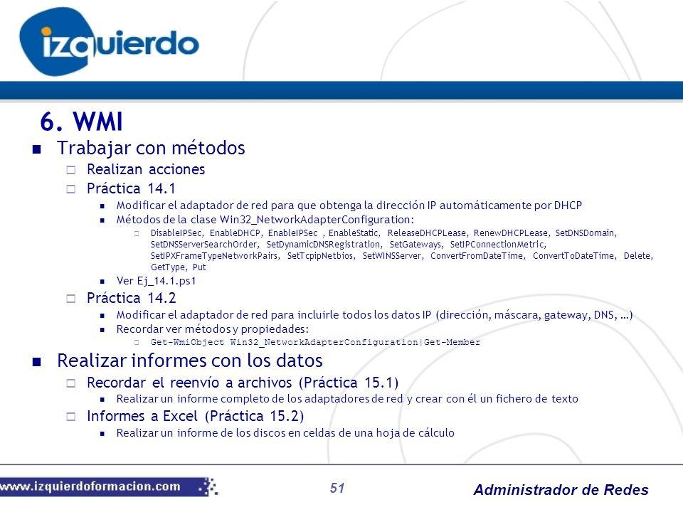 Administrador de Redes 51 Trabajar con métodos Realizan acciones Práctica 14.1 Modificar el adaptador de red para que obtenga la dirección IP automáti