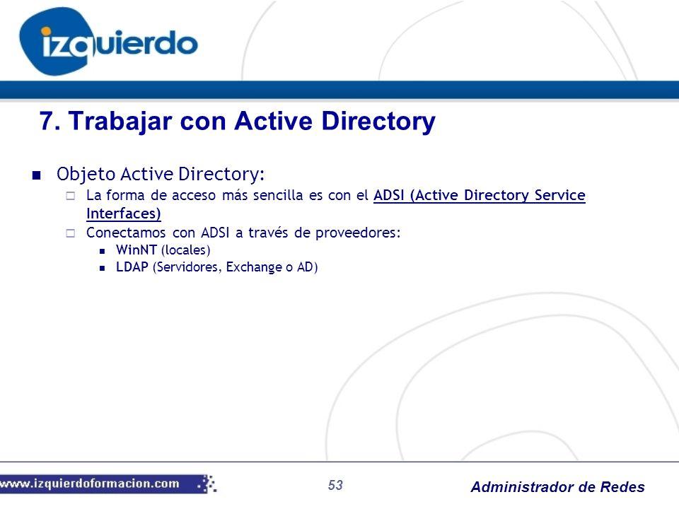 Administrador de Redes 53 Objeto Active Directory: La forma de acceso más sencilla es con el ADSI (Active Directory Service Interfaces) Conectamos con