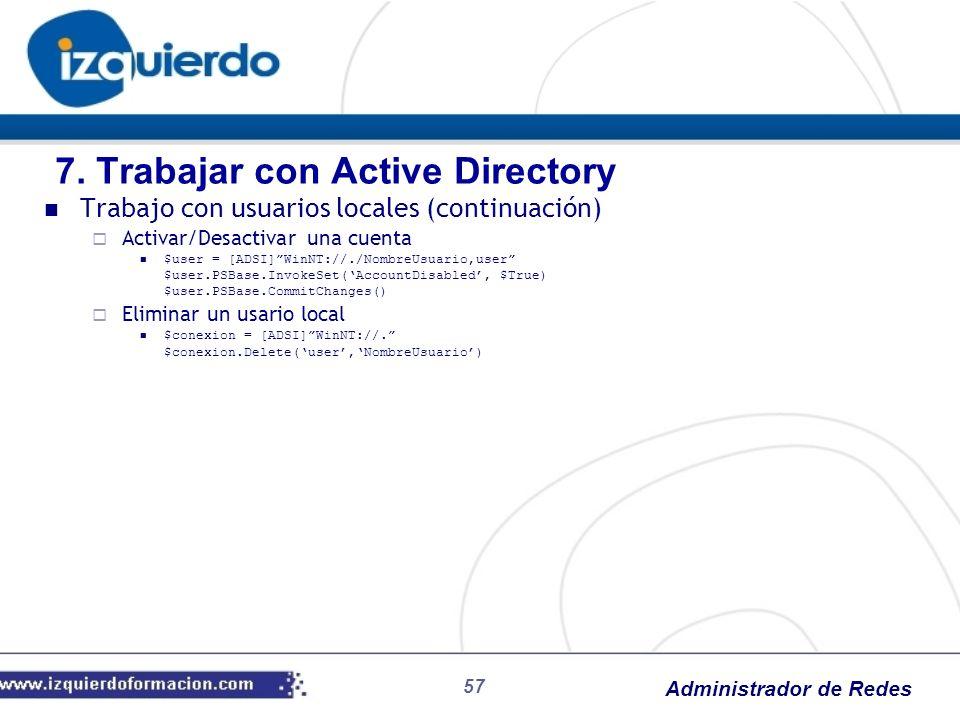 Administrador de Redes 57 Trabajo con usuarios locales (continuación) Activar/Desactivar una cuenta $user = [ADSI]WinNT://./NombreUsuario,user $user.P