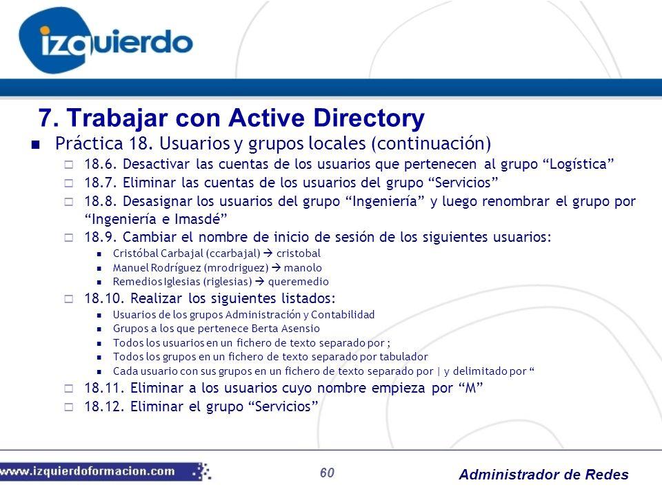 Administrador de Redes 60 Práctica 18. Usuarios y grupos locales (continuación) 18.6. Desactivar las cuentas de los usuarios que pertenecen al grupo L