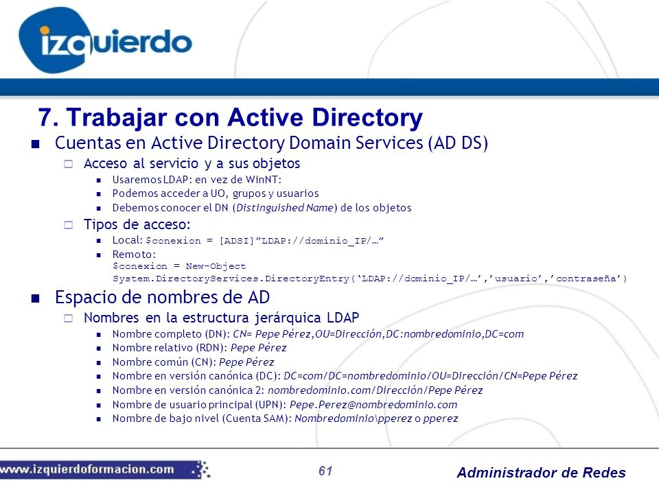 Administrador de Redes 61 Cuentas en Active Directory Domain Services (AD DS) Acceso al servicio y a sus objetos Usaremos LDAP: en vez de WinNT: Podem