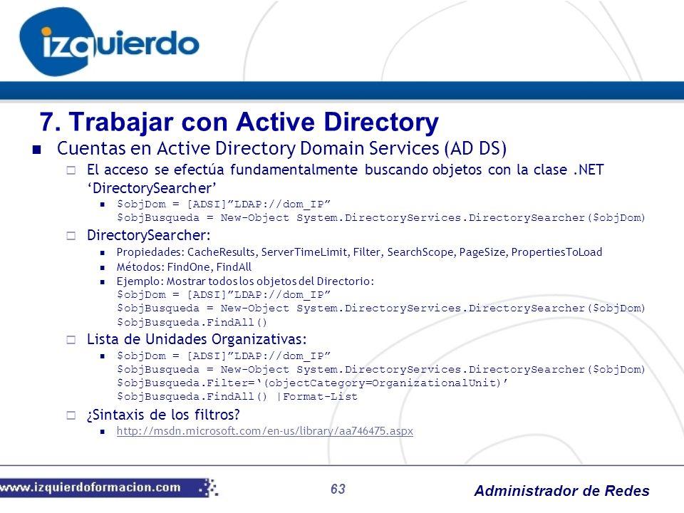 Administrador de Redes 63 Cuentas en Active Directory Domain Services (AD DS) El acceso se efectúa fundamentalmente buscando objetos con la clase.NET