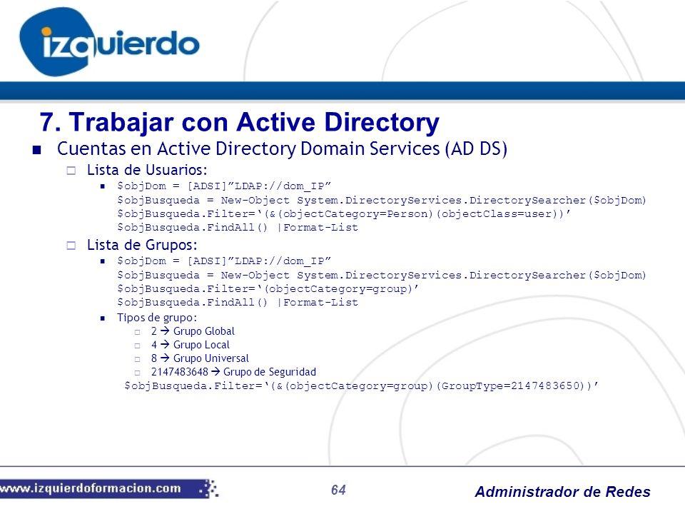 Administrador de Redes 64 Cuentas en Active Directory Domain Services (AD DS) Lista de Usuarios: $objDom = [ADSI]LDAP://dom_IP $objBusqueda = New-Obje