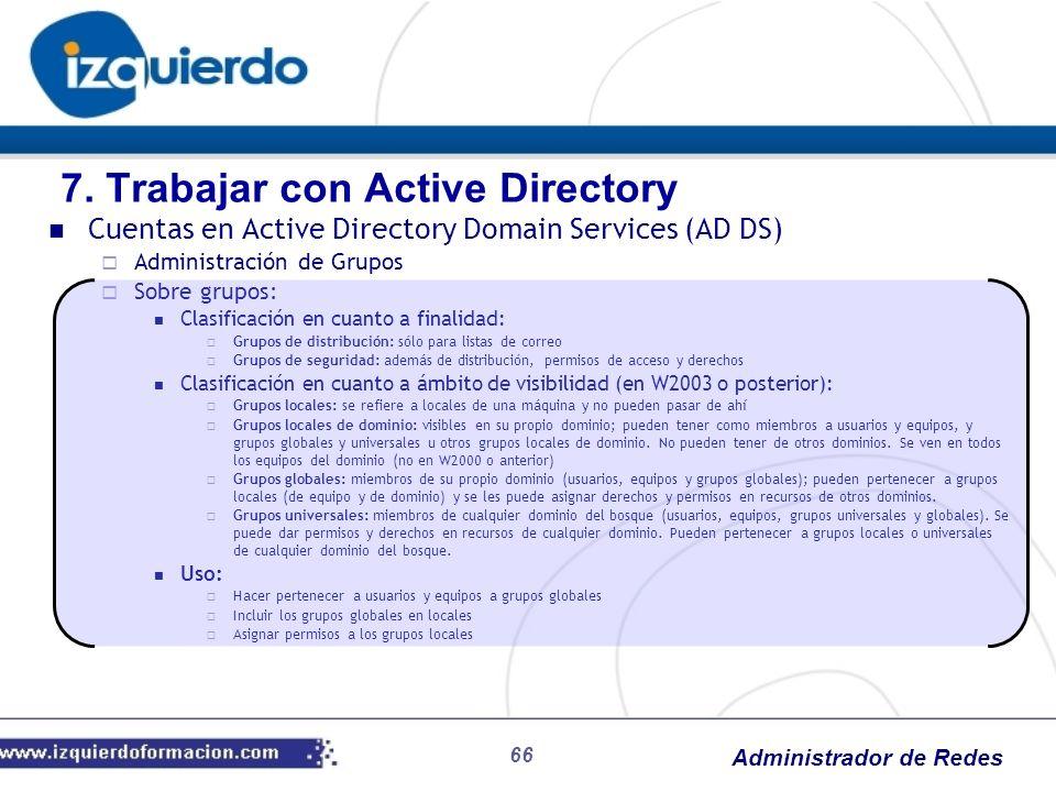 Administrador de Redes 66 Cuentas en Active Directory Domain Services (AD DS) Administración de Grupos Sobre grupos: Clasificación en cuanto a finalid