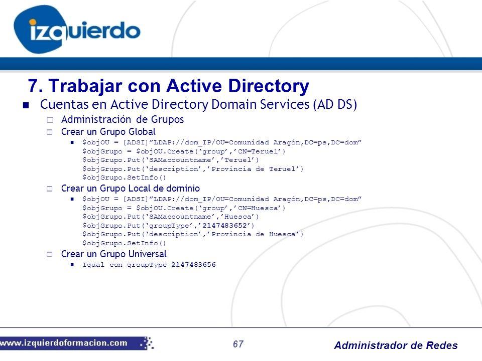 Administrador de Redes 67 Cuentas en Active Directory Domain Services (AD DS) Administración de Grupos Crear un Grupo Global $objOU = [ADSI]LDAP://dom