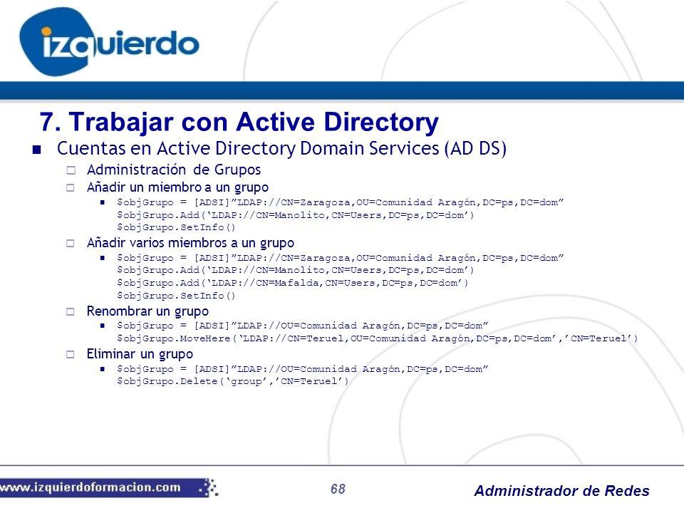 Administrador de Redes 68 Cuentas en Active Directory Domain Services (AD DS) Administración de Grupos Añadir un miembro a un grupo $objGrupo = [ADSI]