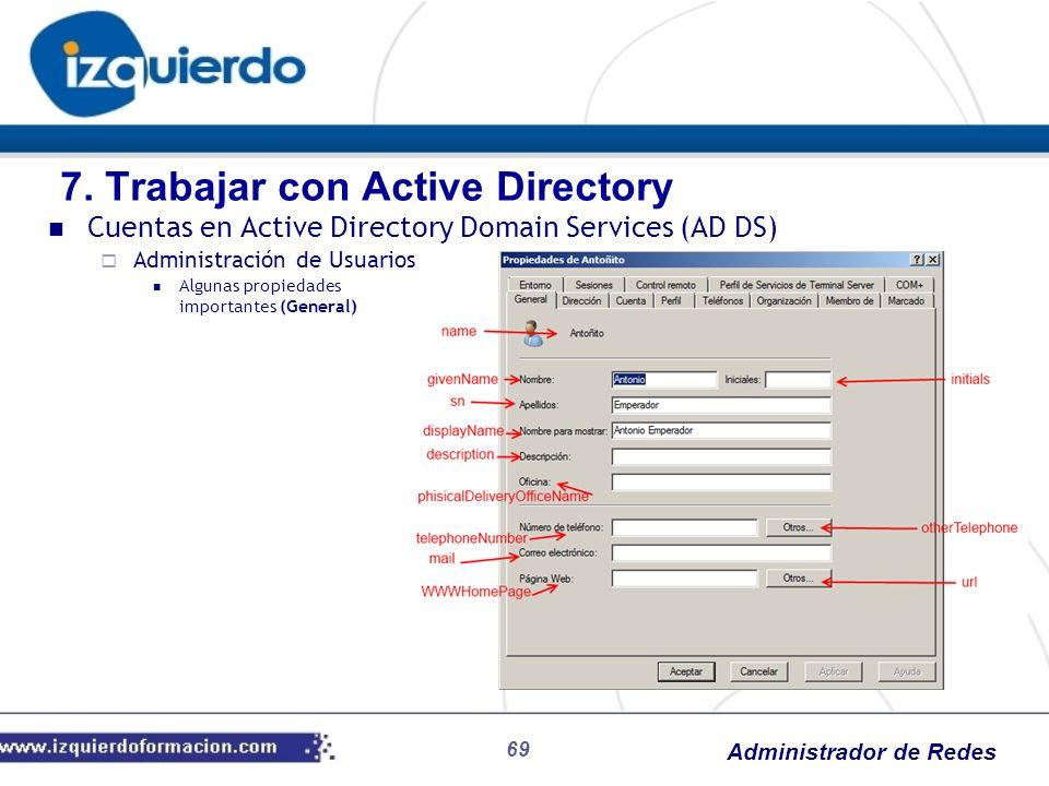 Administrador de Redes 69 Cuentas en Active Directory Domain Services (AD DS) Administración de Usuarios Algunas propiedades importantes (General) 7.
