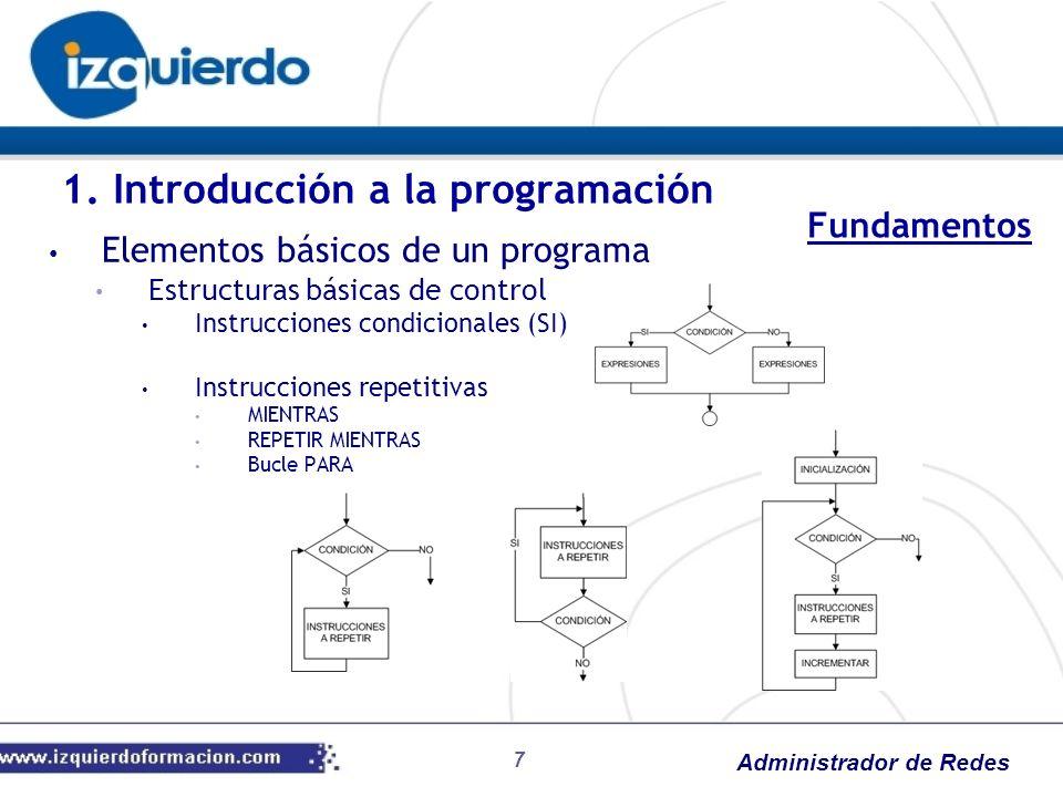 Administrador de Redes 7 Elementos básicos de un programa Estructuras básicas de control Instrucciones condicionales (SI) Instrucciones repetitivas MI