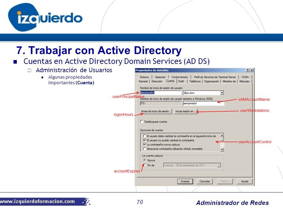Administrador de Redes 70 Cuentas en Active Directory Domain Services (AD DS) Administración de Usuarios Algunas propiedades importantes (Cuenta) 7. T