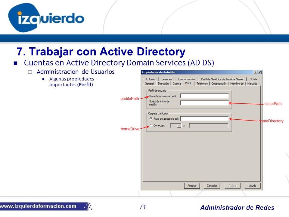 Administrador de Redes 71 Cuentas en Active Directory Domain Services (AD DS) Administración de Usuarios Algunas propiedades importantes (Perfil) 7. T
