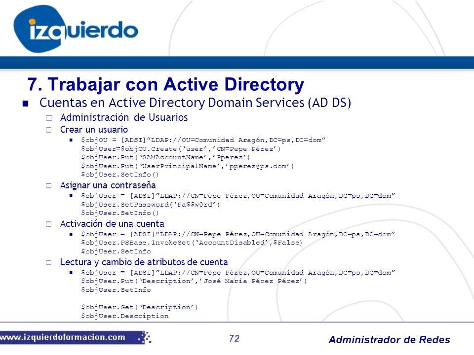 Administrador de Redes 72 Cuentas en Active Directory Domain Services (AD DS) Administración de Usuarios Crear un usuario $objOU = [ADSI]LDAP://OU=Com