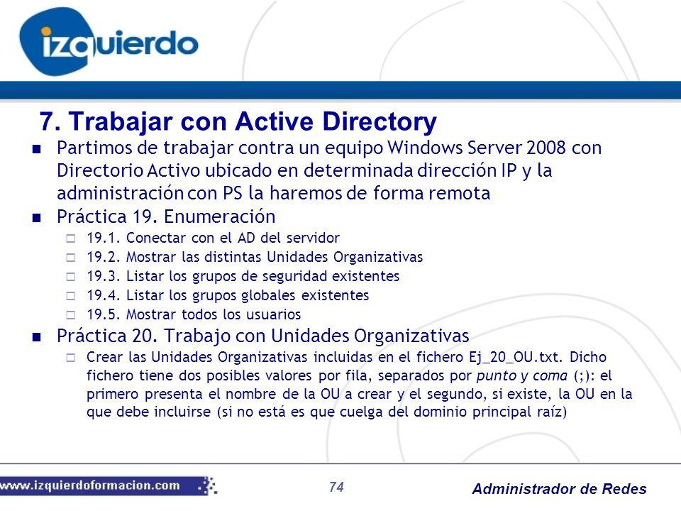 Administrador de Redes 74 Partimos de trabajar contra un equipo Windows Server 2008 con Directorio Activo ubicado en determinada dirección IP y la adm