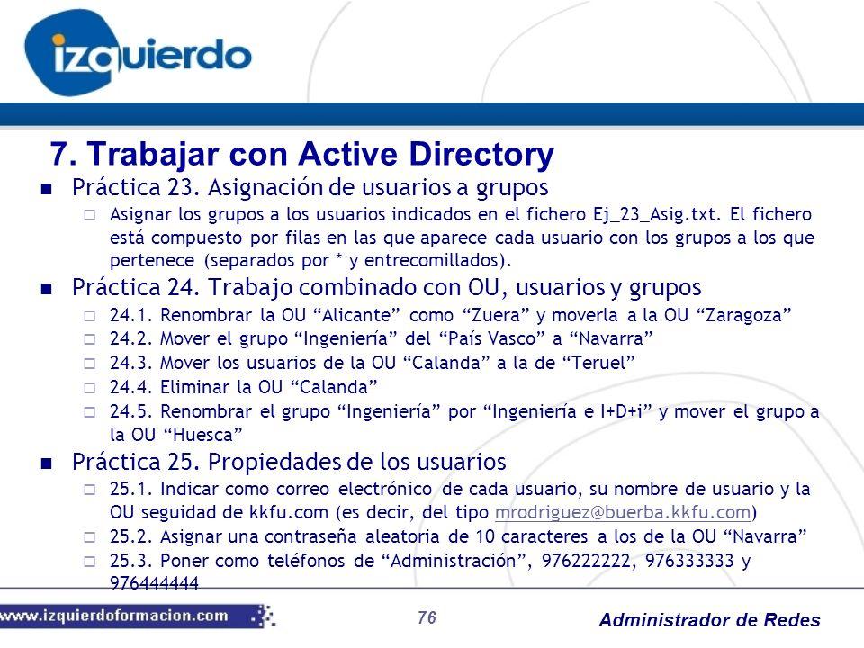 Administrador de Redes 76 Práctica 23. Asignación de usuarios a grupos Asignar los grupos a los usuarios indicados en el fichero Ej_23_Asig.txt. El fi