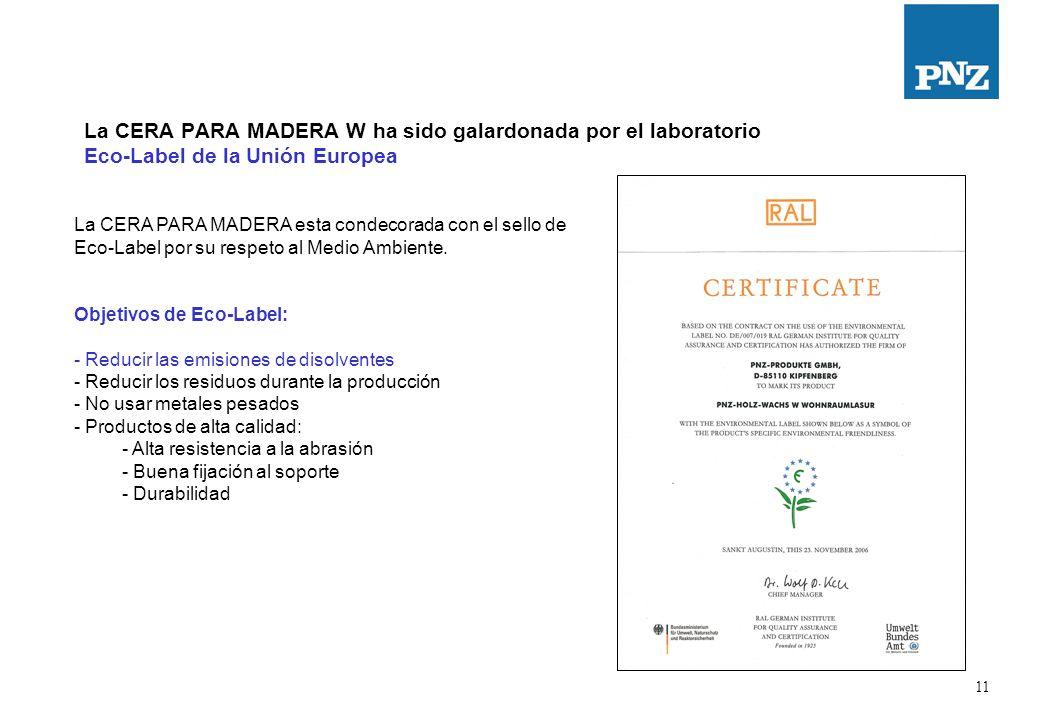 11 La CERA PARA MADERA W ha sido galardonada por el laboratorio Eco-Label de la Unión Europea La CERA PARA MADERA esta condecorada con el sello de Eco-Label por su respeto al Medio Ambiente.