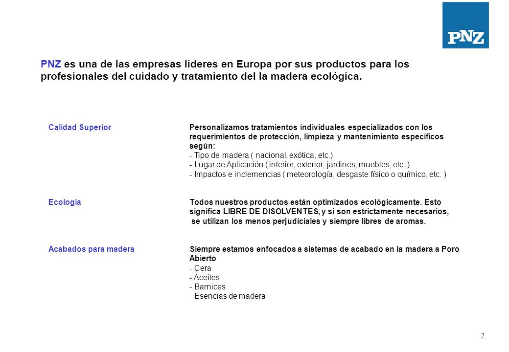 2 PNZ es una de las empresas lideres en Europa por sus productos para los profesionales del cuidado y tratamiento del la madera ecológica.