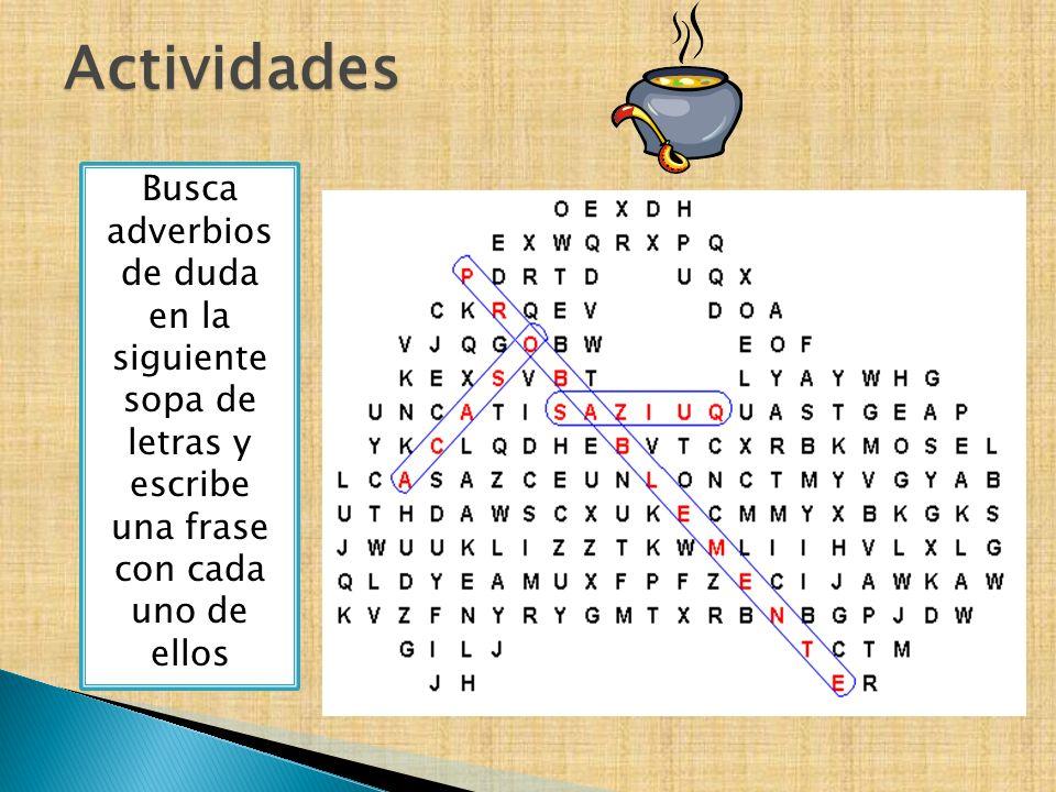 Actividades Busca adverbios de duda en la siguiente sopa de letras y escribe una frase con cada uno de ellos