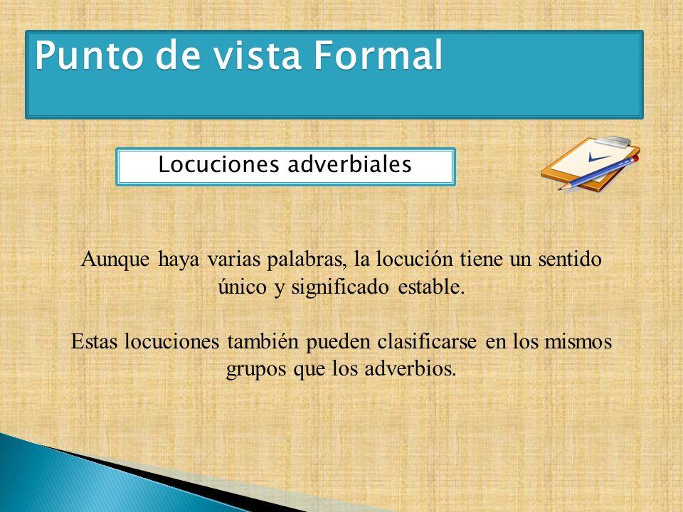 Locuciones adverbiales Aunque haya varias palabras, la locución tiene un sentido único y significado estable. Estas locuciones también pueden clasific
