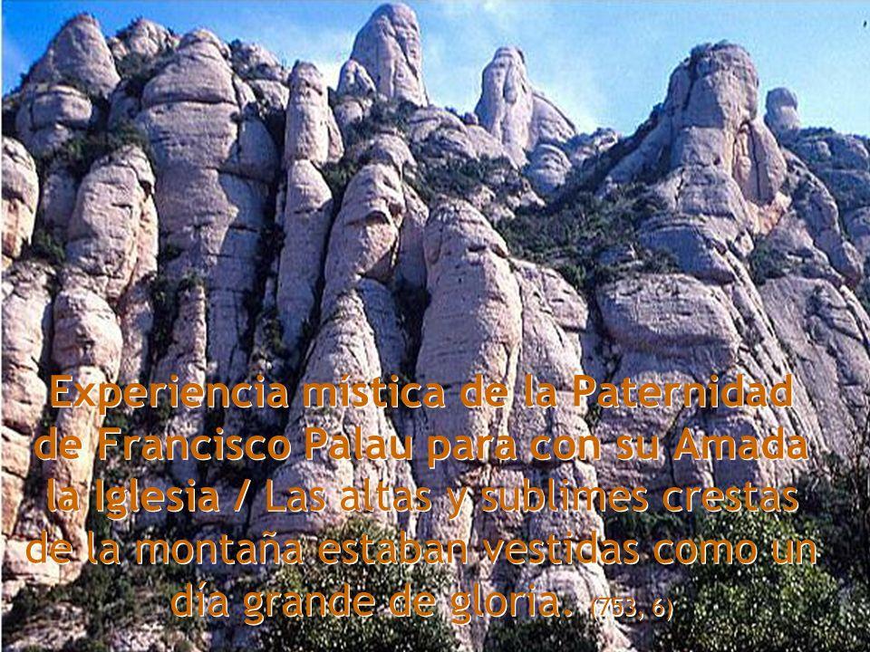 Experiencia mística de la Paternidad de Francisco Palau para con su Amada la Iglesia / Las altas y sublimes crestas de la montaña estaban vestidas como un día grande de gloria.