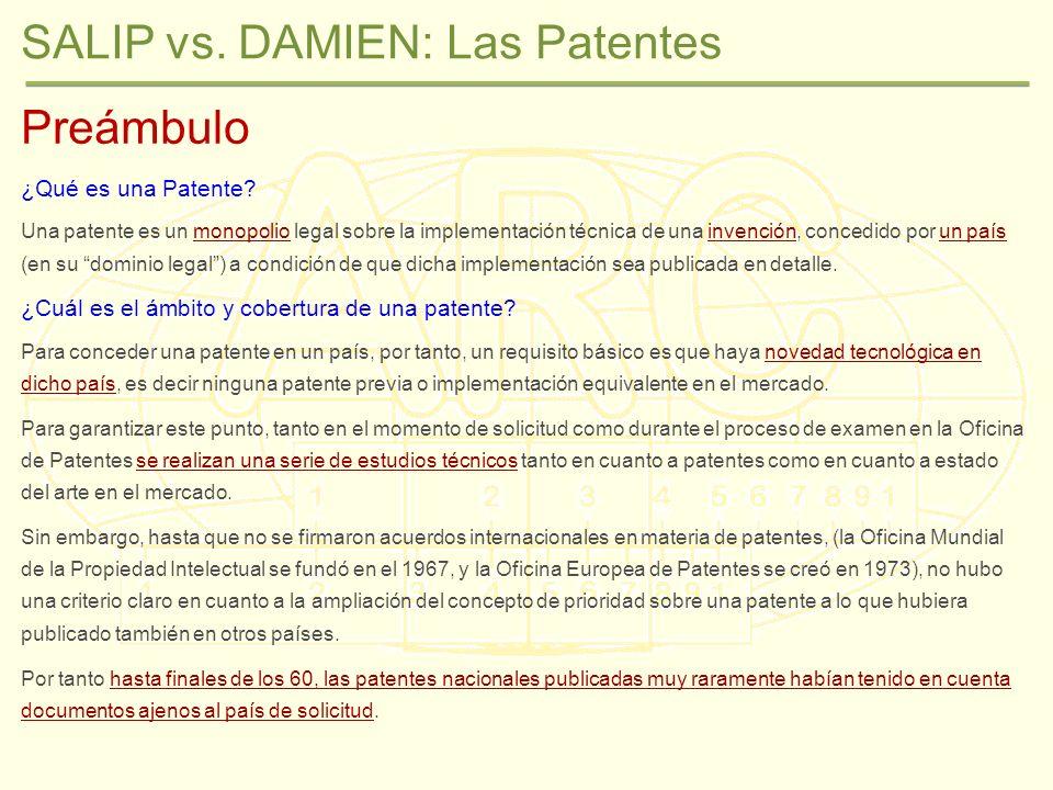 SALIP vs. DAMIEN: Las Patentes Preámbulo ¿Qué es una Patente? Una patente es un monopolio legal sobre la implementación técnica de una invención, conc