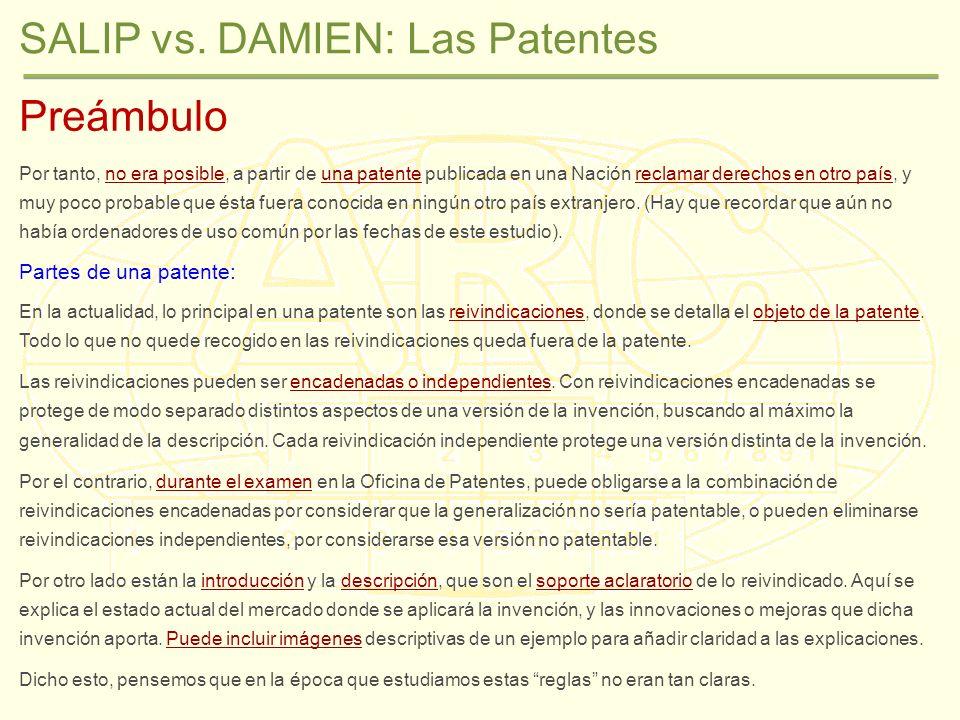 SALIP vs. DAMIEN: Las Patentes Preámbulo Por tanto, no era posible, a partir de una patente publicada en una Nación reclamar derechos en otro país, y
