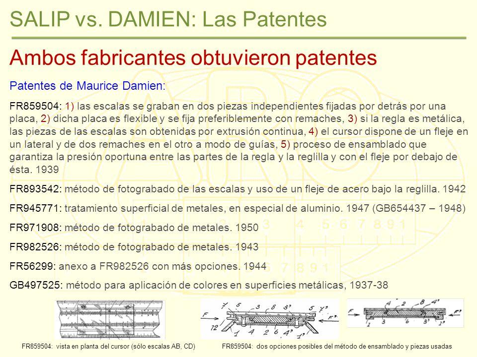 SALIP vs. DAMIEN: Las Patentes Ambos fabricantes obtuvieron patentes Patentes de Maurice Damien: FR859504: 1) las escalas se graban en dos piezas inde