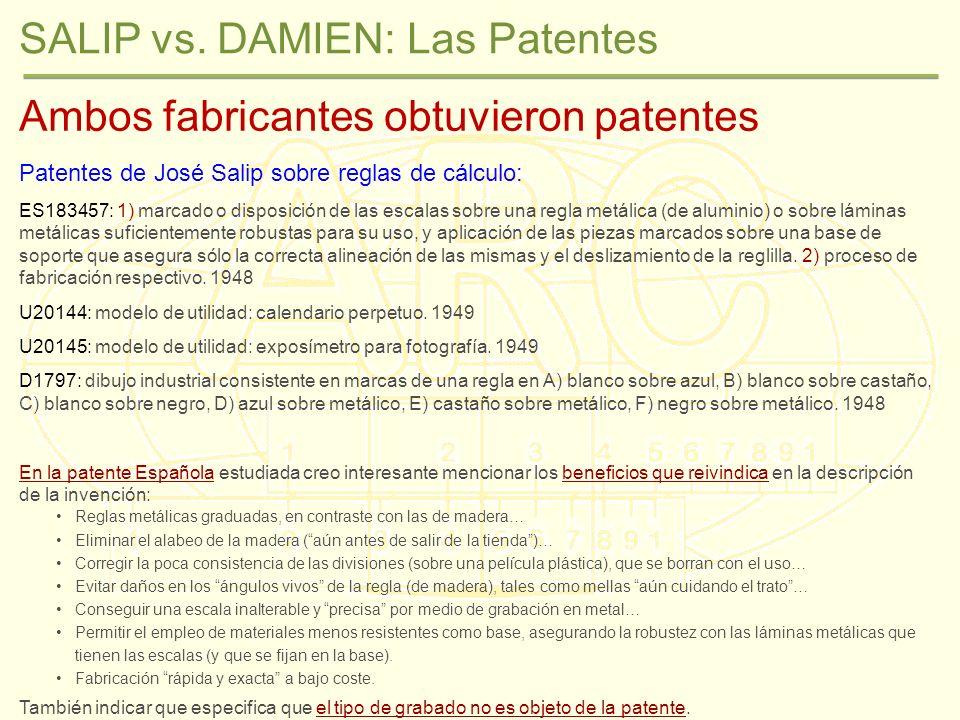 SALIP vs. DAMIEN: Las Patentes Ambos fabricantes obtuvieron patentes Patentes de José Salip sobre reglas de cálculo: ES183457: 1) marcado o disposició