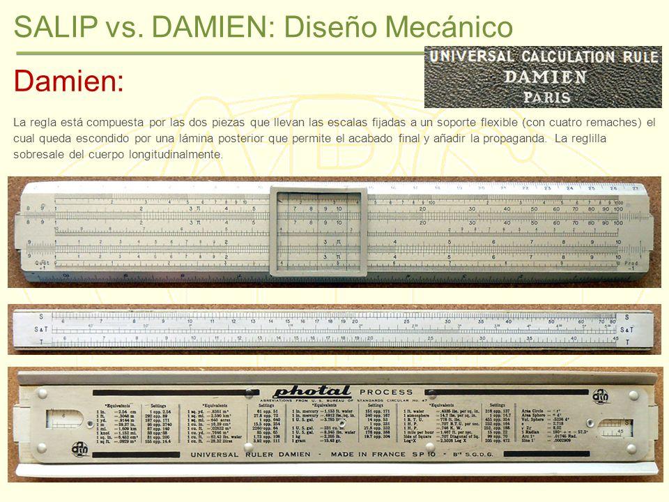 SALIP vs. DAMIEN: Diseño Mecánico Damien: La regla está compuesta por las dos piezas que llevan las escalas fijadas a un soporte flexible (con cuatro