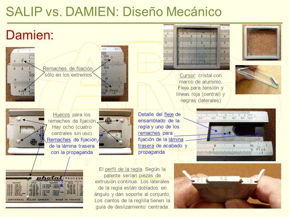 SALIP vs. DAMIEN: Diseño Mecánico Damien: Remaches de fijación, sólo en los extremos Huecos para los remaches de fijación Hay ocho (cuatro centrales s
