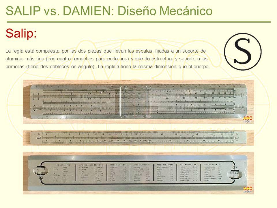 SALIP vs. DAMIEN: Diseño Mecánico Salip: La regla está compuesta por las dos piezas que llevan las escalas, fijadas a un soporte de aluminio más fino