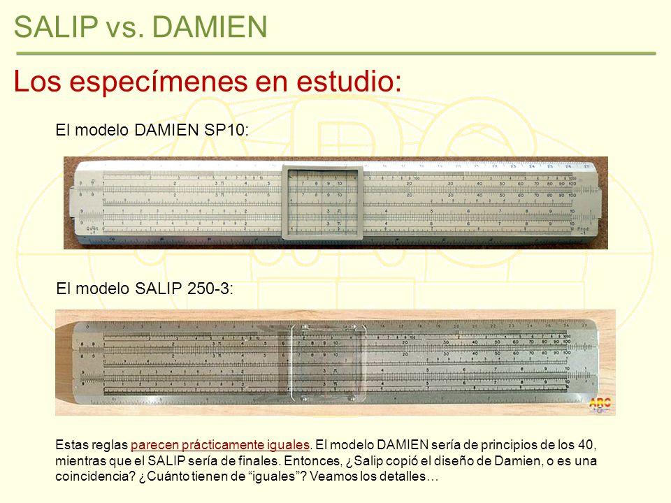 SALIP vs. DAMIEN Los especímenes en estudio: El modelo DAMIEN SP10: El modelo SALIP 250-3: Estas reglas parecen prácticamente iguales. El modelo DAMIE