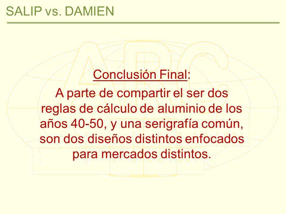 SALIP vs. DAMIEN Conclusión Final: A parte de compartir el ser dos reglas de cálculo de aluminio de los años 40-50, y una serigrafía común, son dos di