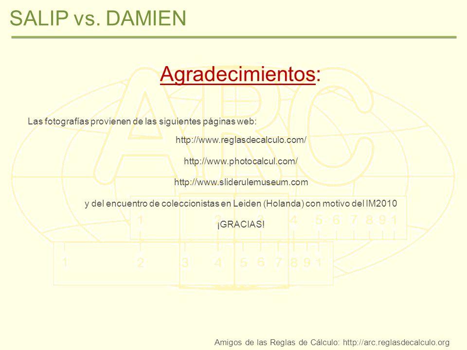 SALIP vs. DAMIEN Amigos de las Reglas de Cálculo: http://arc.reglasdecalculo.org Agradecimientos: Las fotografías provienen de las siguientes páginas