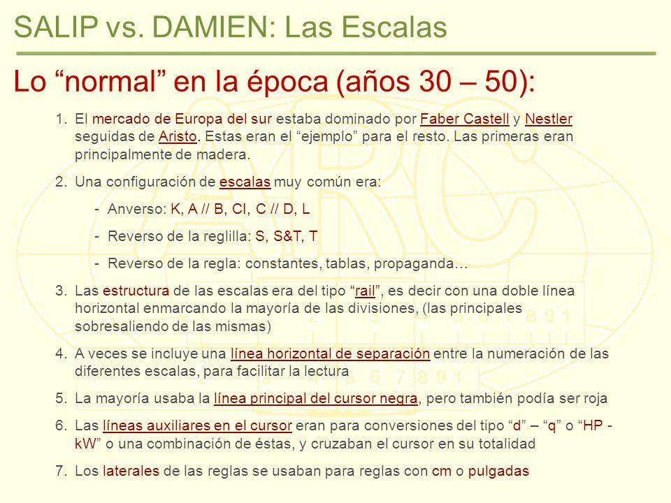 SALIP vs. DAMIEN: Las Escalas Lo normal en la época (años 30 – 50): 1.El mercado de Europa del sur estaba dominado por Faber Castell y Nestler seguida