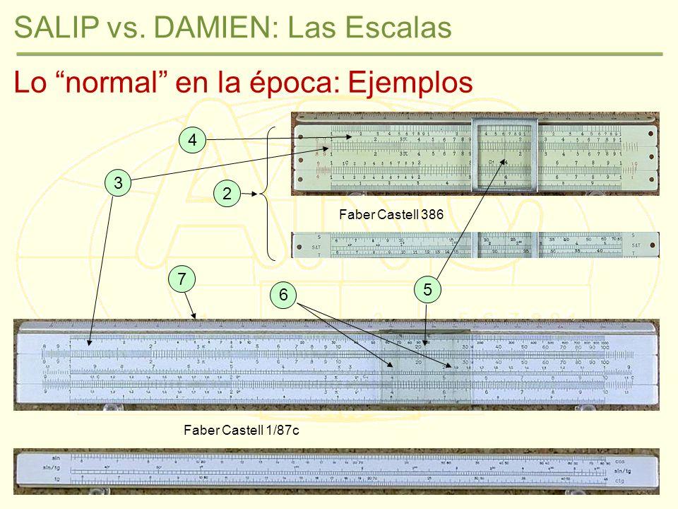 SALIP vs. DAMIEN: Las Escalas Lo normal en la época: Ejemplos Faber Castell 386 Faber Castell 1/87c 3 4 5 6 7 2