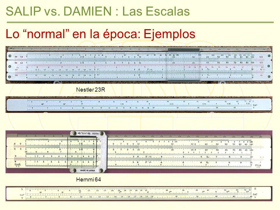 SALIP vs. DAMIEN : Las Escalas Lo normal en la época: Ejemplos Nestler 23R Hemmi 64