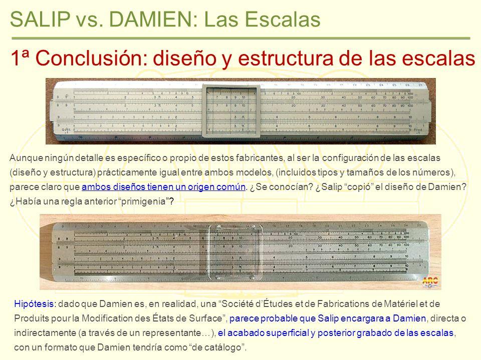 SALIP vs. DAMIEN: Las Escalas 1ª Conclusión: diseño y estructura de las escalas Aunque ningún detalle es específico o propio de estos fabricantes, al