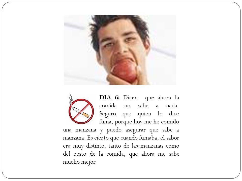 DIA 6: Dicen que ahora la comida no sabe a nada. Seguro que quien lo dice fuma, porque hoy me he comido una manzana y puedo asegurar que sabe a manzan