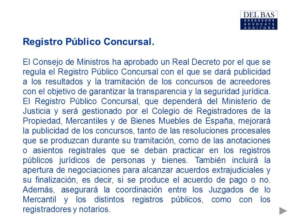 Registro Público Concursal. El Consejo de Ministros ha aprobado un Real Decreto por el que se regula el Registro Público Concursal con el que se dará