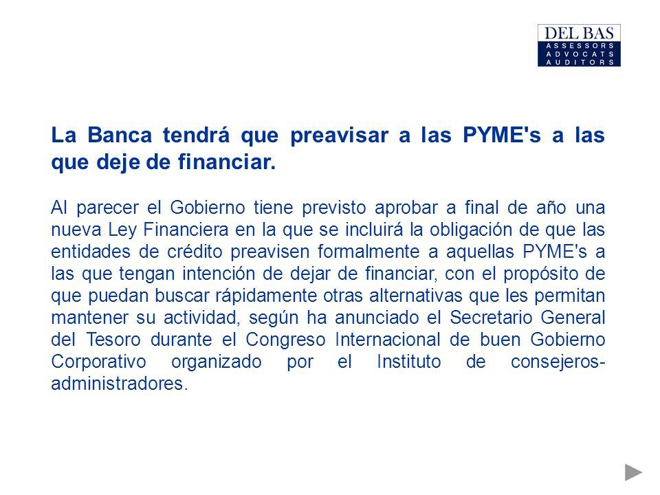 La Banca tendrá que preavisar a las PYME's a las que deje de financiar. Al parecer el Gobierno tiene previsto aprobar a final de año una nueva Ley Fin