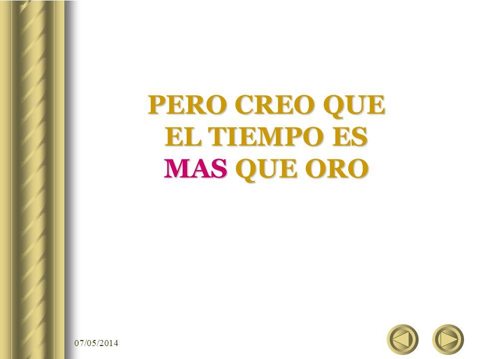 07/05/2014 DICEN QUE EL TIEMPO ES ORO…….