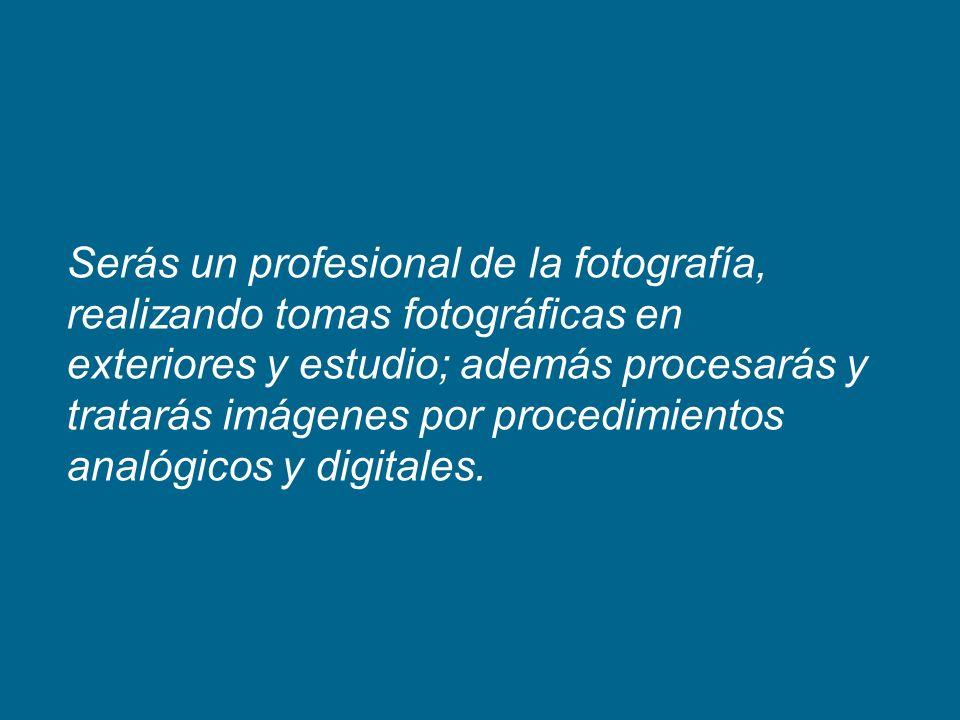 Serás un profesional de la fotografía, realizando tomas fotográficas en exteriores y estudio; además procesarás y tratarás imágenes por procedimientos