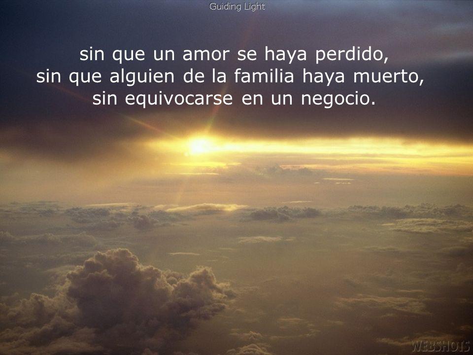 RECOMENZAR sin que un amor se haya perdido, sin que alguien de la familia haya muerto, sin equivocarse en un negocio.