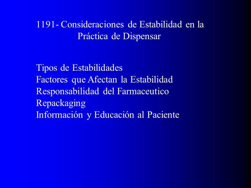1191- Consideraciones de Estabilidad en la Práctica de Dispensar Tipos de Estabilidades Factores que Afectan la Estabilidad Responsabilidad del Farmaceutico Repackaging Información y Educación al Paciente