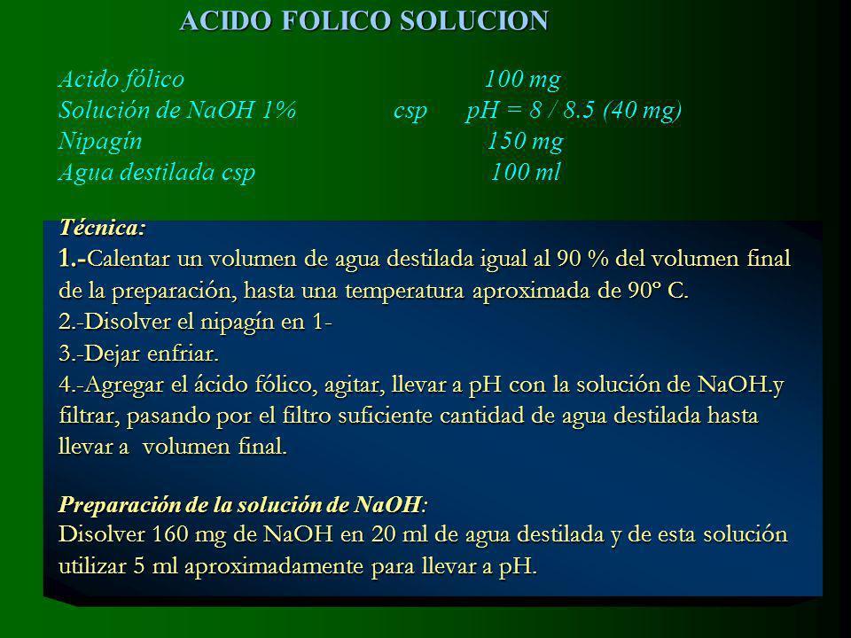 ACIDO FOLICO SOLUCION Técnica: 1.- Calentar un volumen de agua destilada igual al 90 % del volumen final de la preparación, hasta una temperatura aproximada de 90º C.