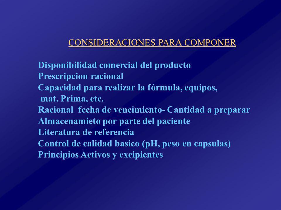 CONSIDERACIONES PARA COMPONER Disponibilidad comercial del producto Prescripcion racional Capacidad para realizar la fórmula, equipos, mat.