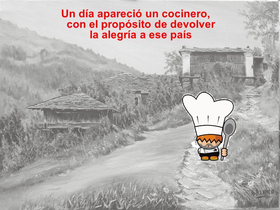 Un día apareció un cocinero, con el propósito de devolver la alegría a ese país