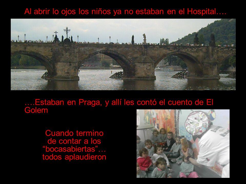 Al abrir lo ojos los niños ya no estaban en el Hospital…. ….Estaban en Praga, y allí les contó el cuento de El Golem Cuando termino de contar a los bo